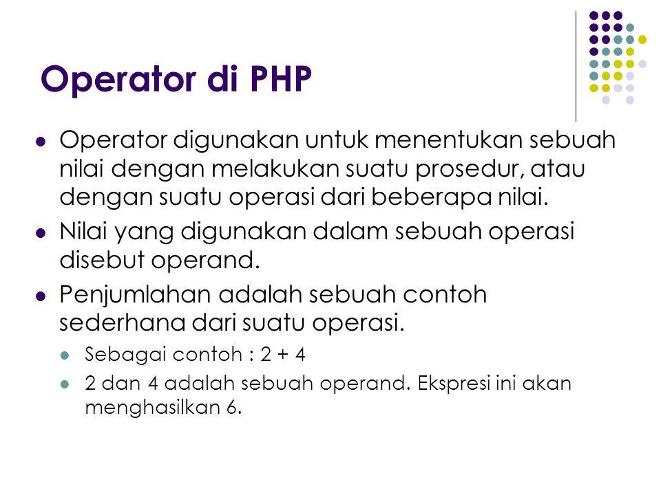 Operator di PHP Operator digunakan untuk menentukan sebuah nilai dengan melakukan suatu prosedur, atau dengan suatu operasi dari beberapa nilai. Nilai