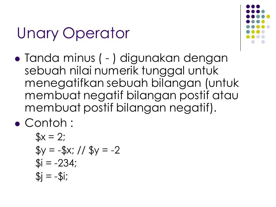 Unary Operator Tanda minus ( - ) digunakan dengan sebuah nilai numerik tunggal untuk menegatifkan sebuah bilangan (untuk membuat negatif bilangan postif atau membuat postif bilangan negatif).