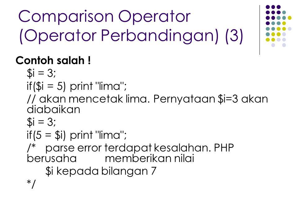Comparison Operator (Operator Perbandingan) (3) Contoh salah ! $i = 3; if($i = 5) print