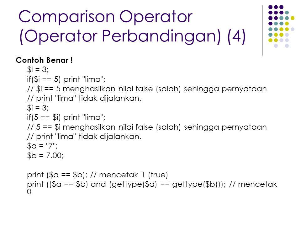 Comparison Operator (Operator Perbandingan) (4) Contoh Benar ! $i = 3; if($i == 5) print