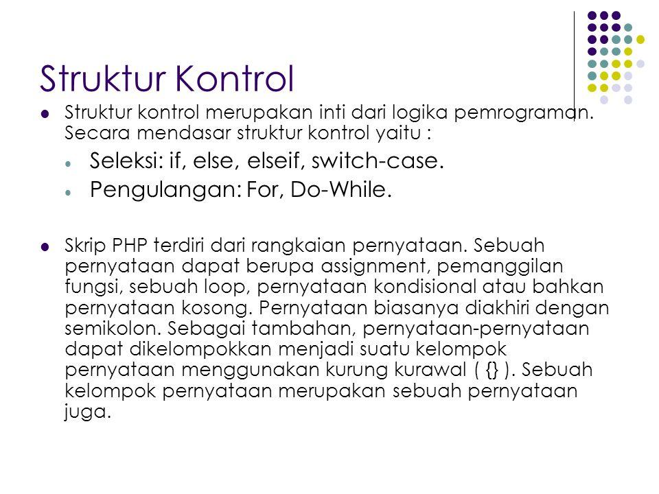 Struktur Kontrol Struktur kontrol merupakan inti dari logika pemrograman. Secara mendasar struktur kontrol yaitu :  Seleksi: if, else, elseif, switch