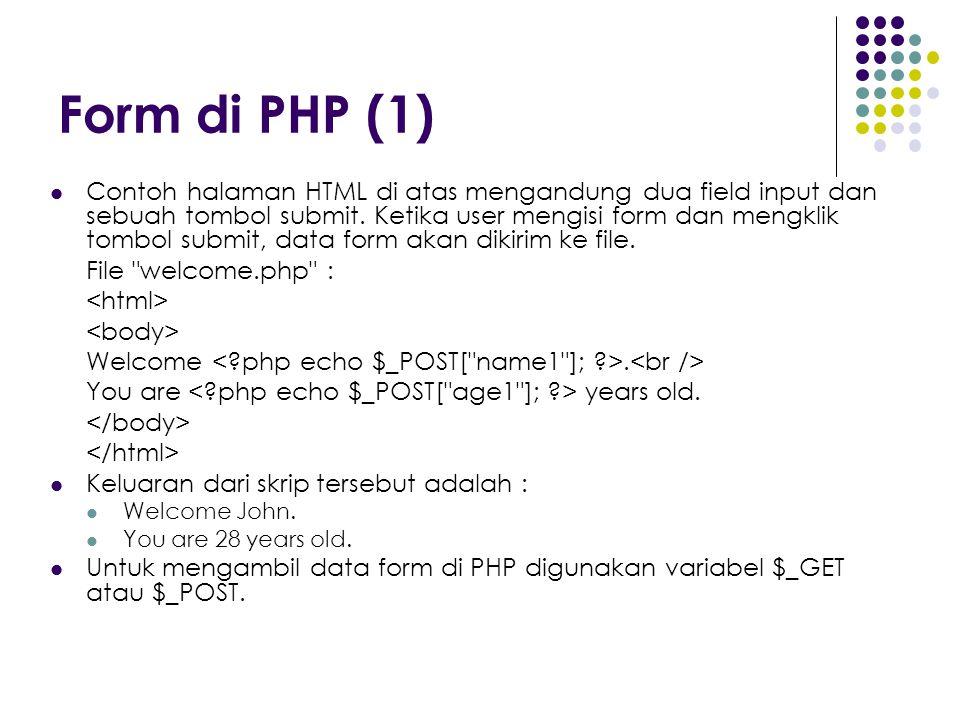 Form di PHP (1) Contoh halaman HTML di atas mengandung dua field input dan sebuah tombol submit. Ketika user mengisi form dan mengklik tombol submit,
