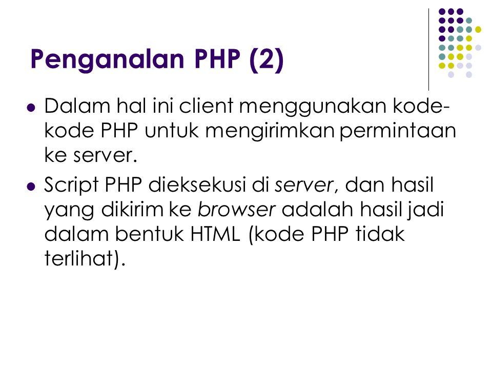 Penganalan PHP (2) Dalam hal ini client menggunakan kode- kode PHP untuk mengirimkan permintaan ke server. Script PHP dieksekusi di server, dan hasil