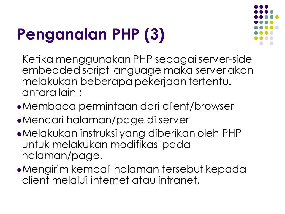 Penganalan PHP (3) Ketika menggunakan PHP sebagai server-side embedded script language maka server akan melakukan beberapa pekerjaan tertentu. antara
