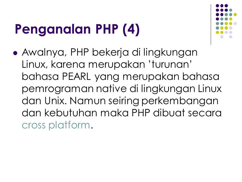 Penganalan PHP (4) Awalnya, PHP bekerja di lingkungan Linux, karena merupakan 'turunan' bahasa PEARL yang merupakan bahasa pemrograman native di lingkungan Linux dan Unix.