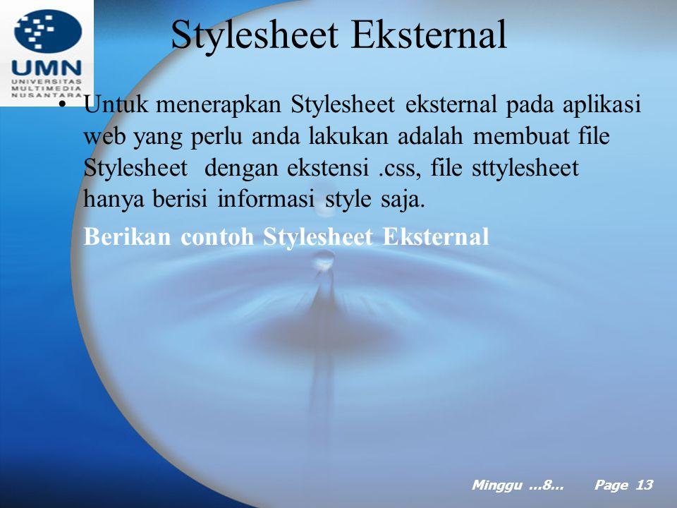 Minggu …8… Page 12 Stylesheet Internal Jika anda ingin menerapkan style pada satu halaman saja, anda dapat menanam informasi style dalam seksi dari HTML.