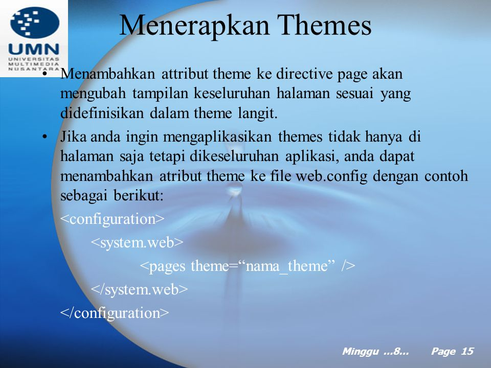 Minggu …8… Page 14 Menggunakan dan membuat Themes Themes adalah definisi style berbasis teks. Themes mirip dengan CSS yang digunakan untuk mendefinisi