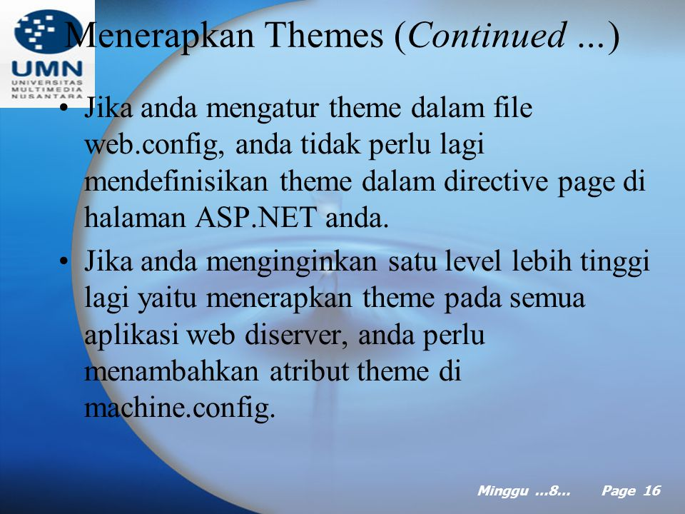 Minggu …8… Page 15 Menerapkan Themes Menambahkan attribut theme ke directive page akan mengubah tampilan keseluruhan halaman sesuai yang didefinisikan dalam theme langit.