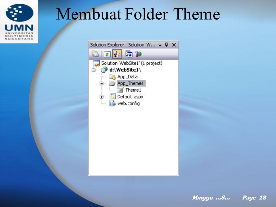 Minggu …8… Page 17 Mendesain Theme sendiri Untuk membuat theme sendiri, anda perlu melakukan empat langkah berikut: –Membuat folder themes. –Mendefini