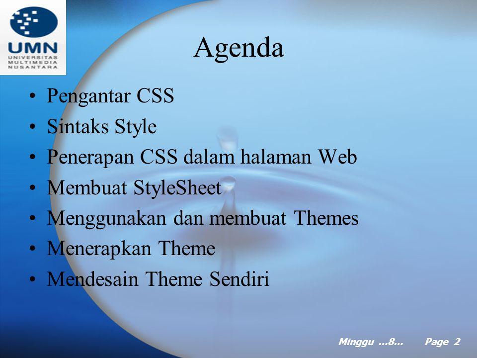 Minggu …8… Page 1 MINGGU Ke delapan Web Teknologi 2 Pokok Bahasan: CSS and Themes Tujuan Instruksional Khusus: Mahasiswa akan dapat menjelaskan dan mengaplikasikan CSS dan Themes pada ASP.NET Referensi:  Microsoft ASP.NET dengan VB 2005, Bab 3