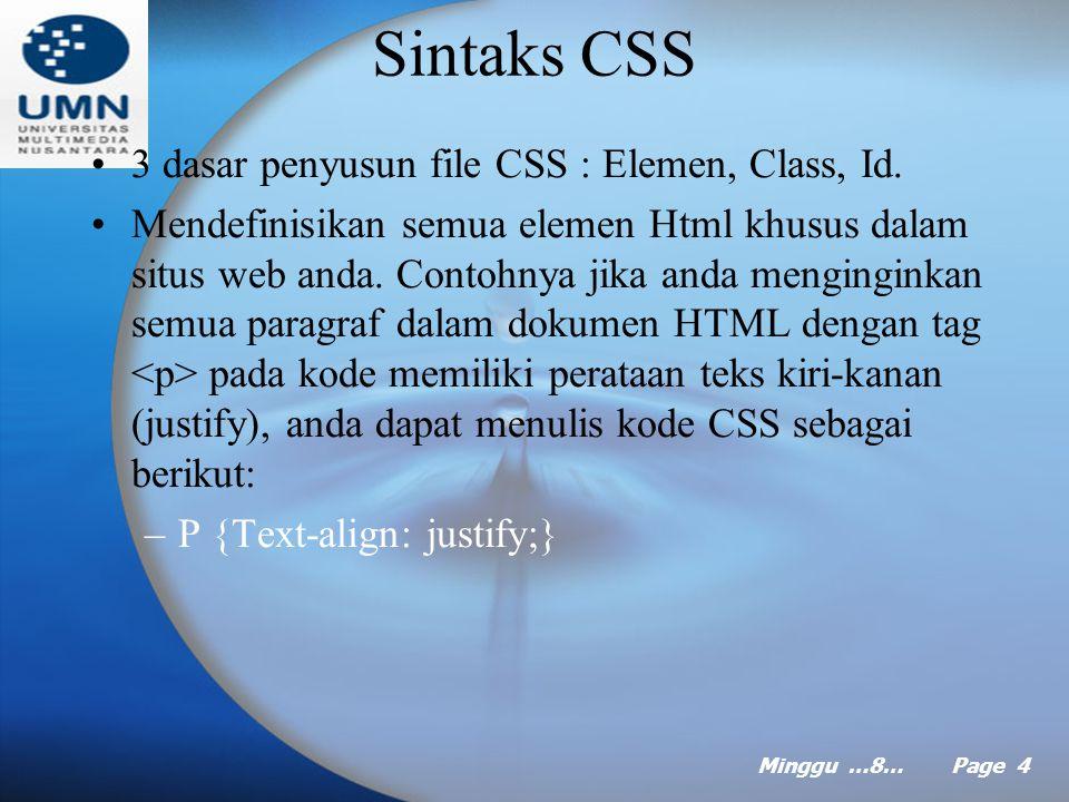 Minggu …8… Page 3 Pengantar CSS CSS (cascading style sheet)??? –Bahasa style sheet yang digunakan untuk meng- attach style seperti font, spasi dan pen