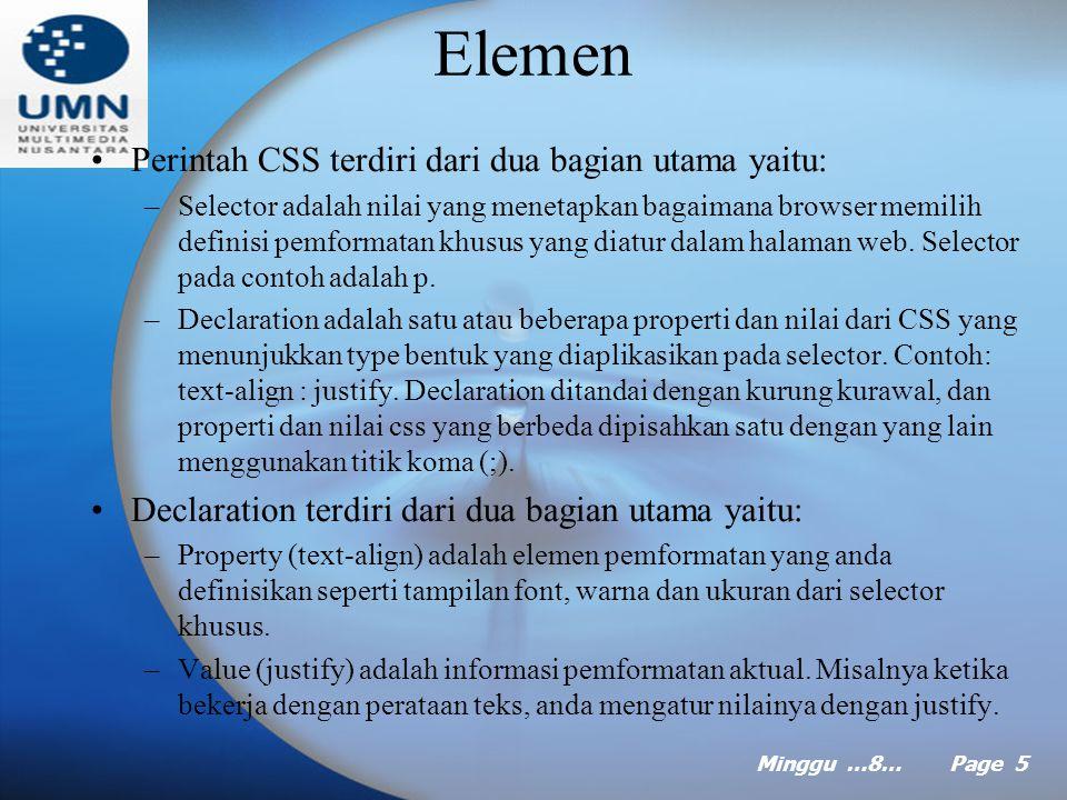 Minggu …8… Page 4 Sintaks CSS 3 dasar penyusun file CSS : Elemen, Class, Id. Mendefinisikan semua elemen Html khusus dalam situs web anda. Contohnya j