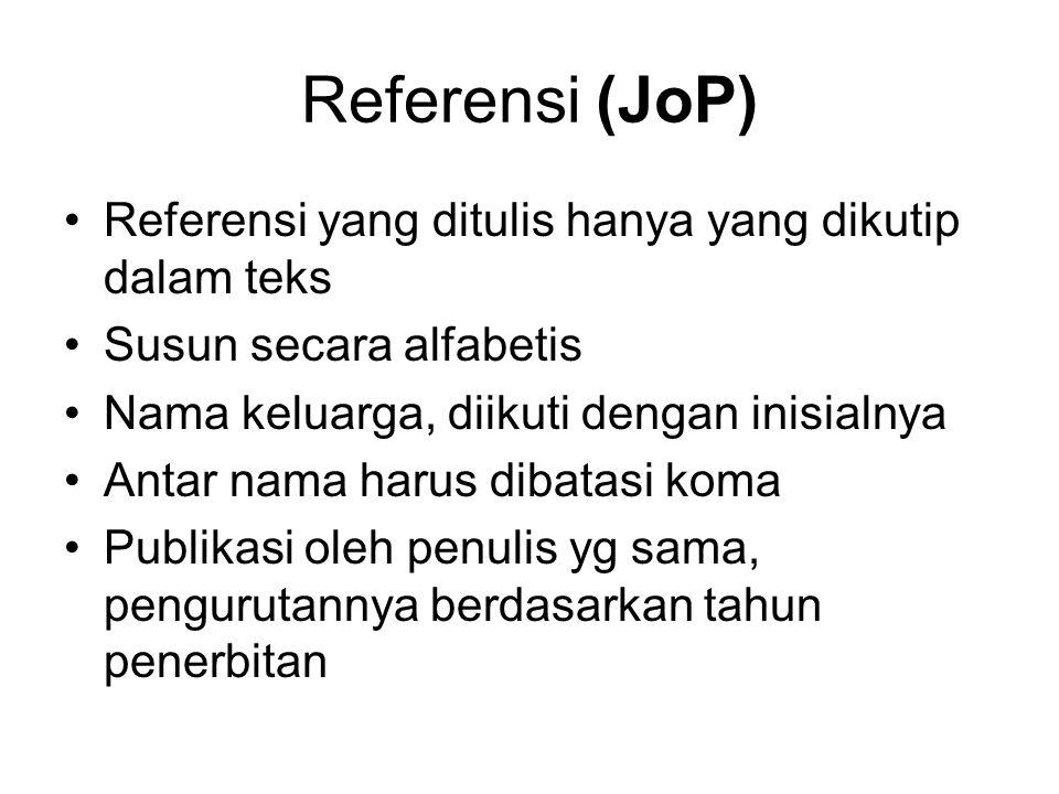 Referensi (JoP) Referensi yang ditulis hanya yang dikutip dalam teks Susun secara alfabetis Nama keluarga, diikuti dengan inisialnya Antar nama harus dibatasi koma Publikasi oleh penulis yg sama, pengurutannya berdasarkan tahun penerbitan