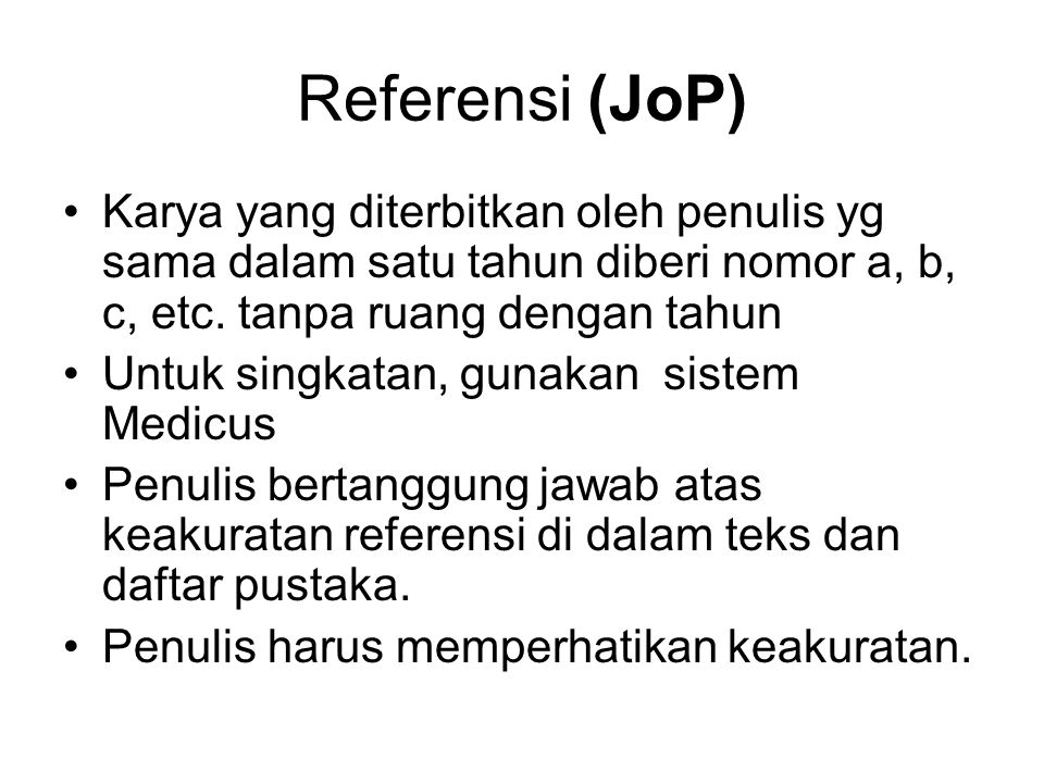 Referensi (JoP) Karya yang diterbitkan oleh penulis yg sama dalam satu tahun diberi nomor a, b, c, etc. tanpa ruang dengan tahun Untuk singkatan, guna