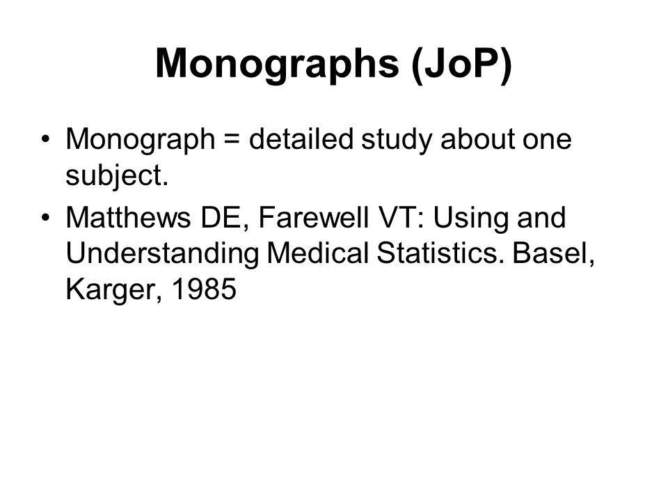 Monographs (JoP) Monograph = detailed study about one subject.