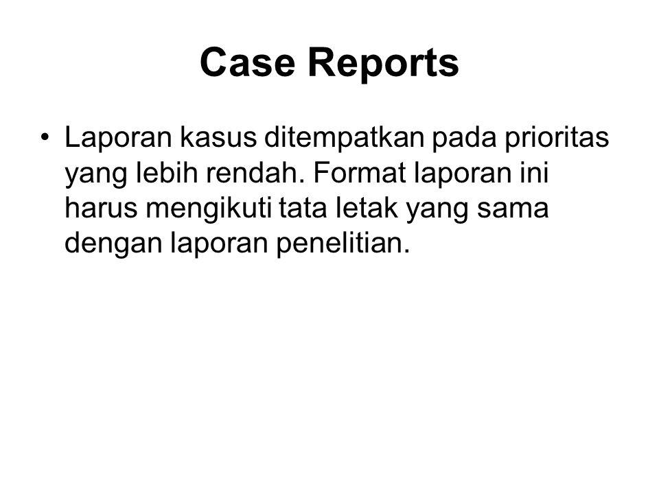 Case Reports Laporan kasus ditempatkan pada prioritas yang lebih rendah. Format laporan ini harus mengikuti tata letak yang sama dengan laporan peneli