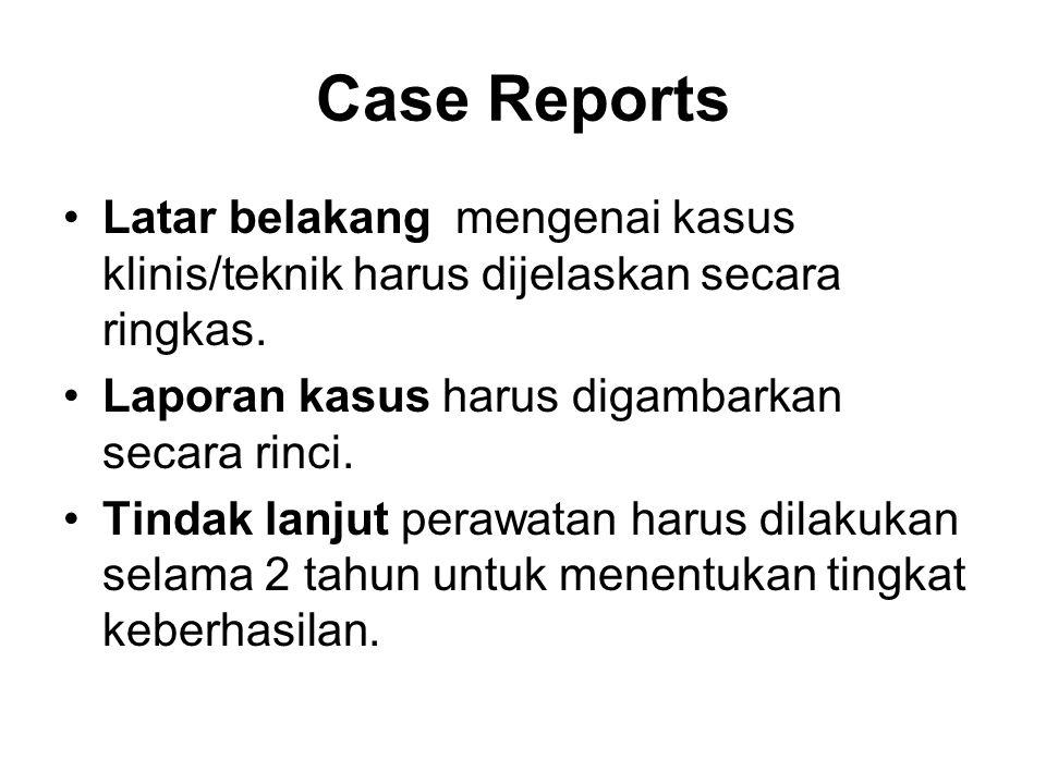 Case Reports Latar belakang mengenai kasus klinis/teknik harus dijelaskan secara ringkas. Laporan kasus harus digambarkan secara rinci. Tindak lanjut