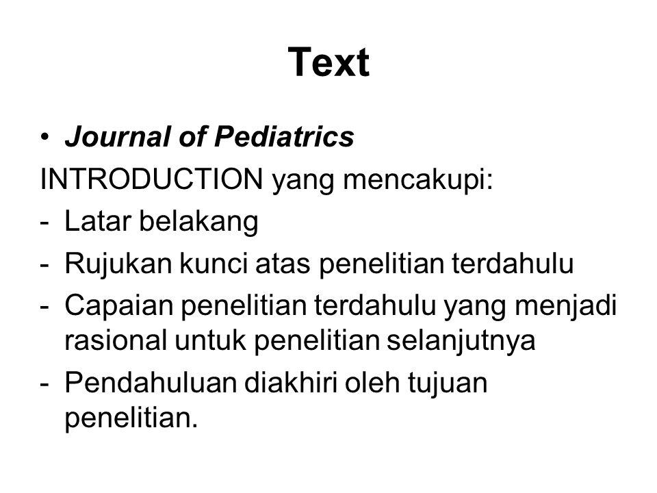 Text Journal of Pediatrics INTRODUCTION yang mencakupi: -Latar belakang -Rujukan kunci atas penelitian terdahulu -Capaian penelitian terdahulu yang menjadi rasional untuk penelitian selanjutnya -Pendahuluan diakhiri oleh tujuan penelitian.
