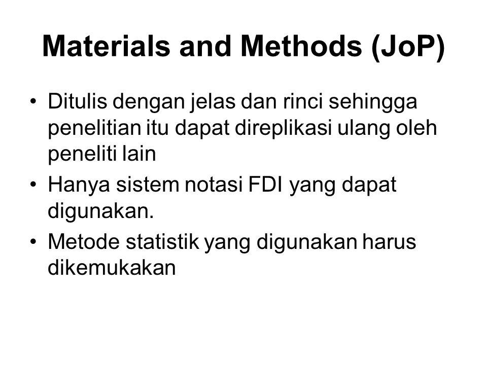 Materials and Methods (JoP) Ditulis dengan jelas dan rinci sehingga penelitian itu dapat direplikasi ulang oleh peneliti lain Hanya sistem notasi FDI yang dapat digunakan.