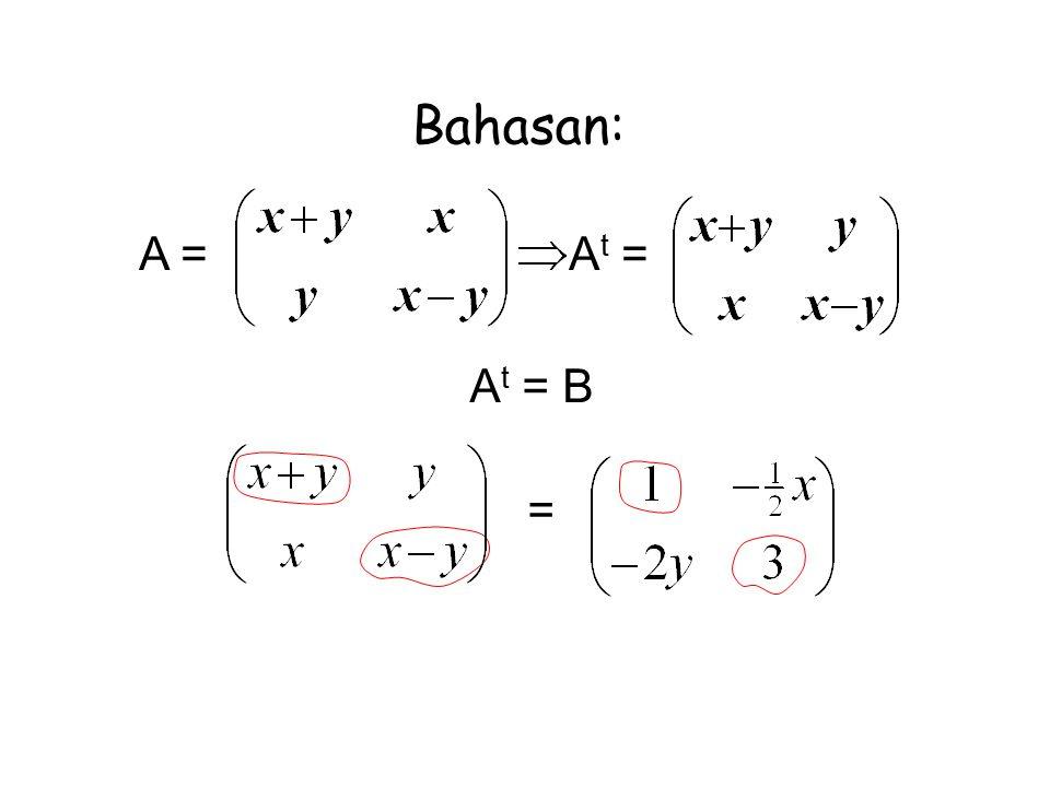 Bahasan: A = = A t = B A t =