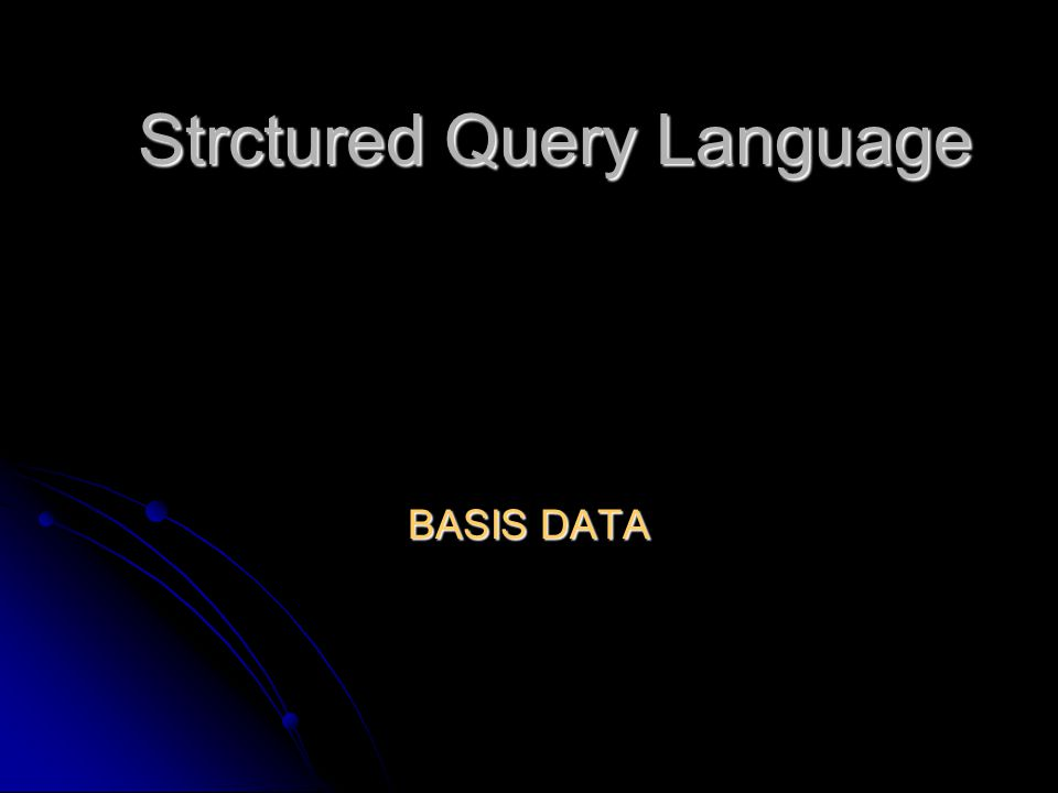 Strctured Query Language BASIS DATA