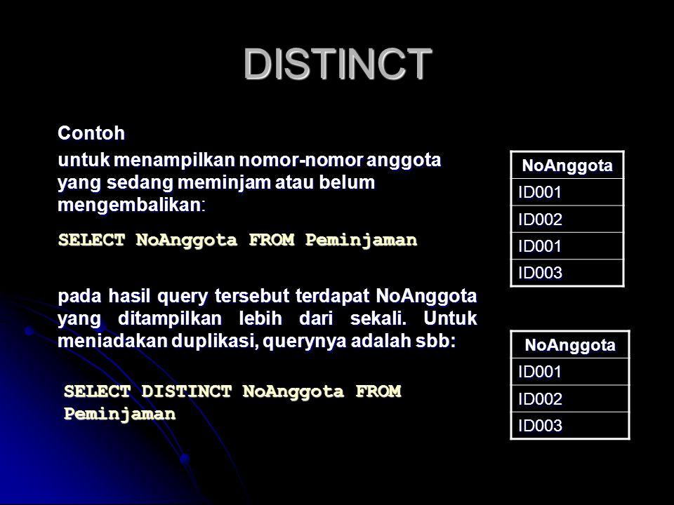 DISTINCT NoAnggota ID001 ID002 ID003 SELECT NoAnggota FROM Peminjaman pada hasil query tersebut terdapat NoAnggota yang ditampilkan lebih dari sekali.