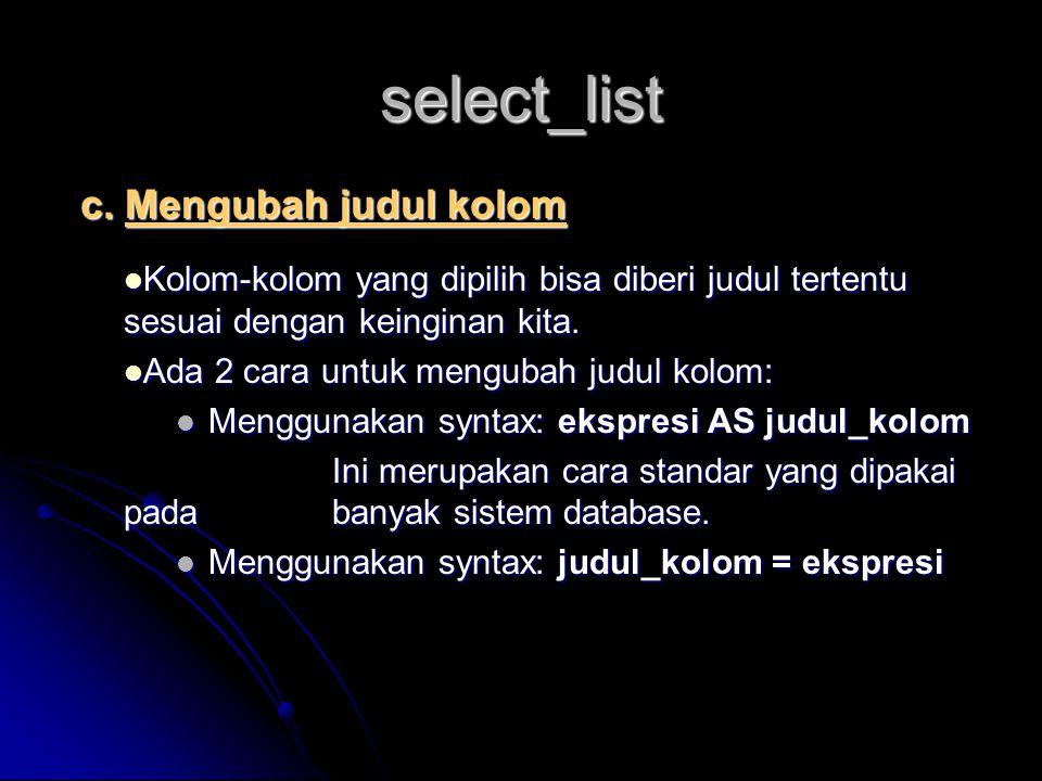 select_list c. Mengubah judul kolom Kolom-kolom yang dipilih bisa diberi judul tertentu sesuai dengan keinginan kita. Kolom-kolom yang dipilih bisa di