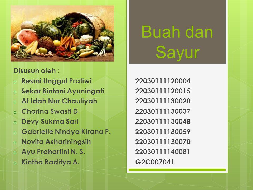 Buah dan Sayur Disusun oleh : o Resmi Unggul Pratiwi22030111120004 o Sekar Bintani Ayuningati22030111120015 o Af Idah Nur Chauliyah22030111130020 o Ch