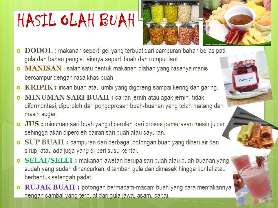 HASIL OLAH BUAH  DODOL : makanan seperti gel yang terbuat dari campuran bahan beras pati, gula dan bahan pengisi lainnya seperti buah dan rumput laut