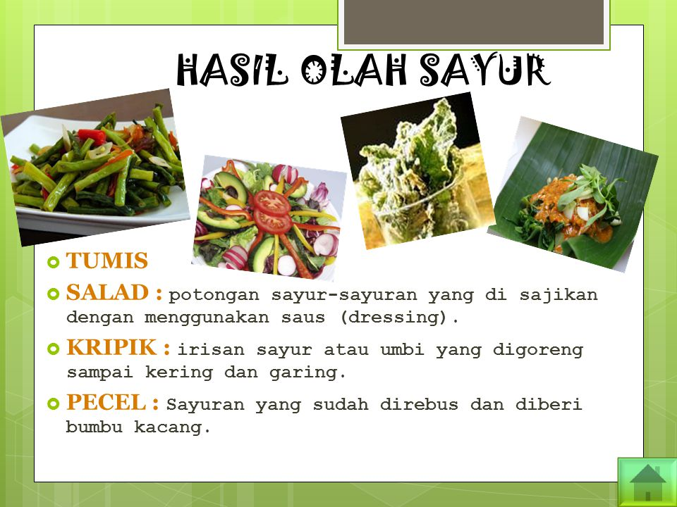 HASIL OLAH SAYUR  TUMIS  SALAD : potongan sayur-sayuran yang di sajikan dengan menggunakan saus (dressing).  KRIPIK : irisan sayur atau umbi yang d