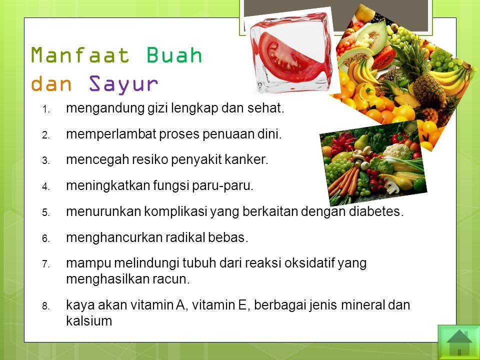 Manfaat Buah dan Sayur 1.mengandung gizi lengkap dan sehat.