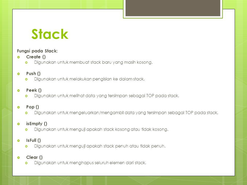 Stack Fungsi pada Stack:  Create ()  Digunakan untuk membuat stack baru yang masih kosong.  Push ()  Digunakan untuk melakukan pengisian ke dalam