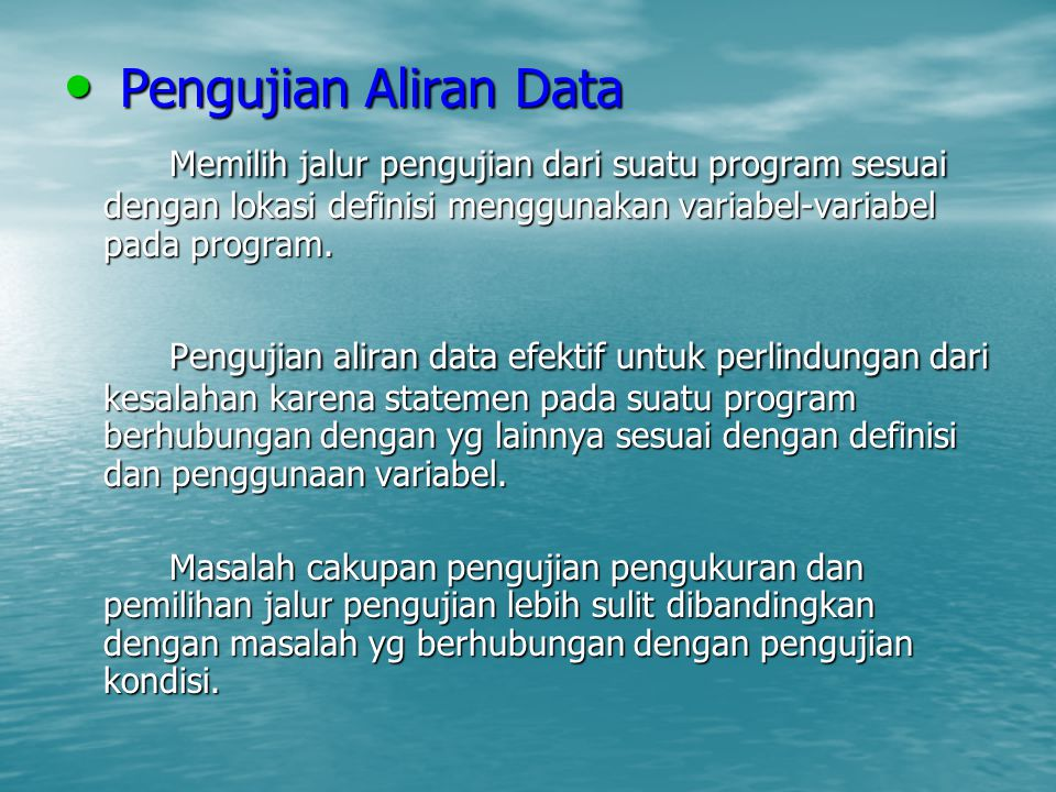 Pengujian Aliran Data Pengujian Aliran Data Memilih jalur pengujian dari suatu program sesuai dengan lokasi definisi menggunakan variabel-variabel pada program.