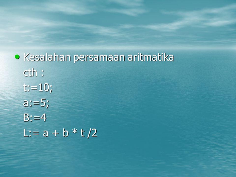 Kesalahan persamaan aritmatika Kesalahan persamaan aritmatika cth : t:=10;a:=5;B:=4 L:= a + b * t /2