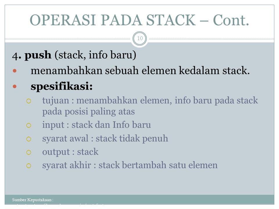 OPERASI PADA STACK – Cont. Sumber Kepustakaan : putuputraastawa.files.wordpress.com/.../pert_5_sta... 10 4. push (stack, info baru) menambahkan sebuah