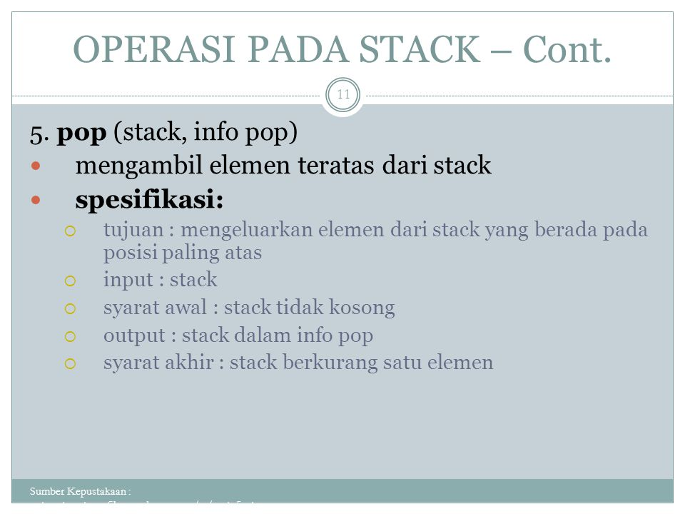 OPERASI PADA STACK – Cont. Sumber Kepustakaan : putuputraastawa.files.wordpress.com/.../pert_5_sta... 11 5. pop (stack, info pop) mengambil elemen ter
