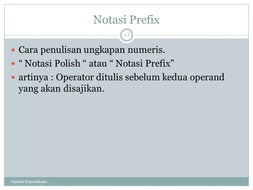 "Notasi Prefix Sumber Kepustakaan : putuputraastawa.files.wordpress.com/.../pert_5_sta... 13 Cara penulisan ungkapan numeris. "" Notasi Polish "" atau """