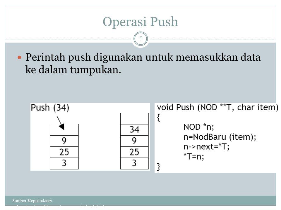 Operasi Push Sumber Kepustakaan : putuputraastawa.files.wordpress.com/.../pert_5_sta... 5 Perintah push digunakan untuk memasukkan data ke dalam tumpu