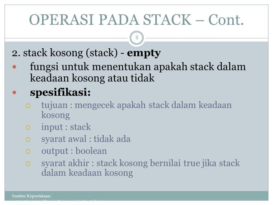 OPERASI PADA STACK – Cont. Sumber Kepustakaan : putuputraastawa.files.wordpress.com/.../pert_5_sta... 8 2. stack kosong (stack) - empty fungsi untuk m