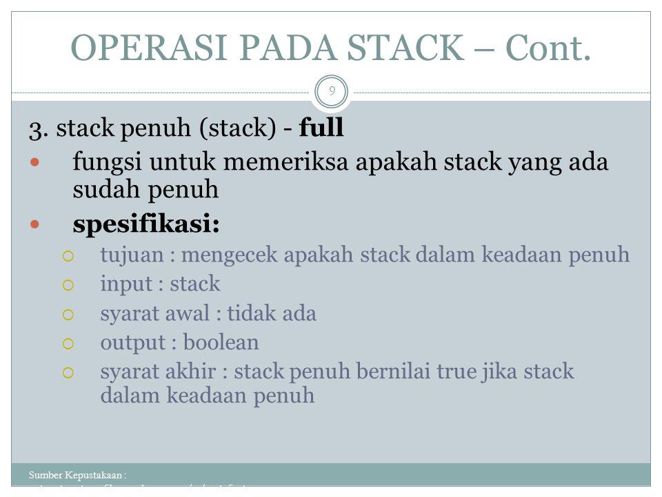 OPERASI PADA STACK – Cont. Sumber Kepustakaan : putuputraastawa.files.wordpress.com/.../pert_5_sta... 9 3. stack penuh (stack) - full fungsi untuk mem