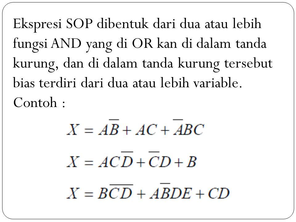 Ekspresi SOP dibentuk dari dua atau lebih fungsi AND yang di OR kan di dalam tanda kurung, dan di dalam tanda kurung tersebut bias terdiri dari dua at