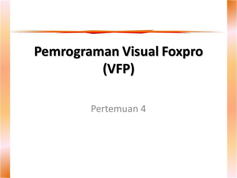 Pemrograman Visual Foxpro (VFP) Pertemuan 4