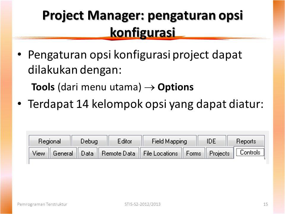 Project Manager: pengaturan opsi konfigurasi Pemrograman TerstrukturSTIS-S2-2012/201315 Pengaturan opsi konfigurasi project dapat dilakukan dengan: Tools (dari menu utama)  Options Terdapat 14 kelompok opsi yang dapat diatur: