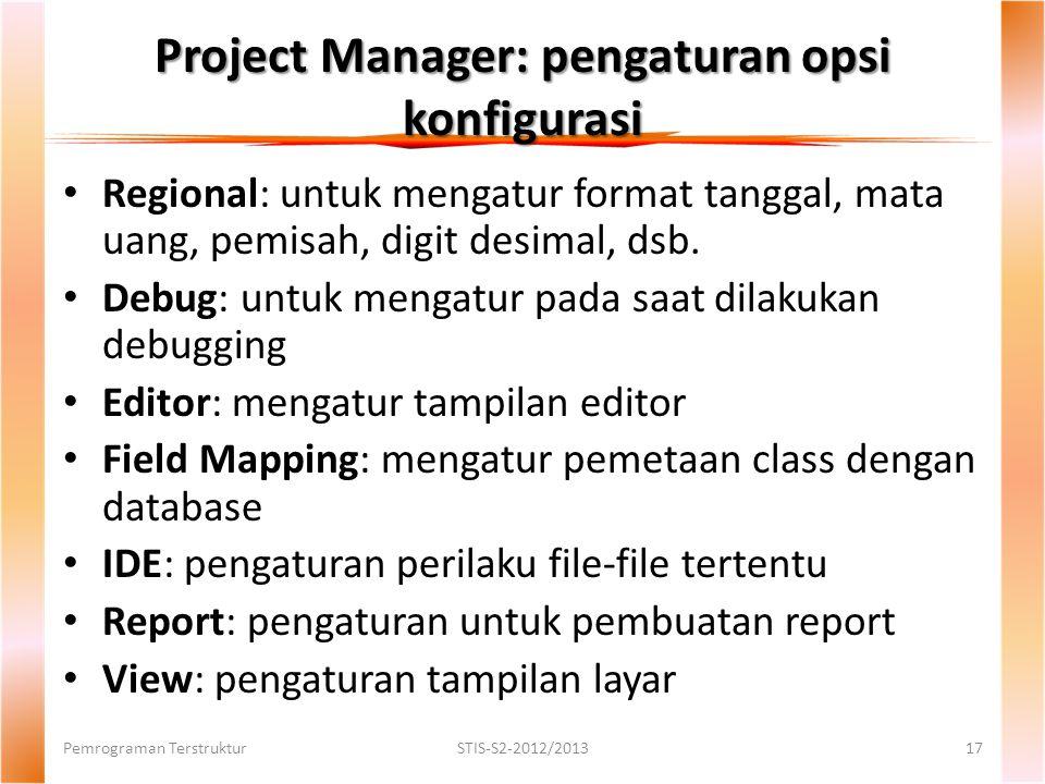 Project Manager: pengaturan opsi konfigurasi Pemrograman TerstrukturSTIS-S2-2012/201317 Regional: untuk mengatur format tanggal, mata uang, pemisah, digit desimal, dsb.