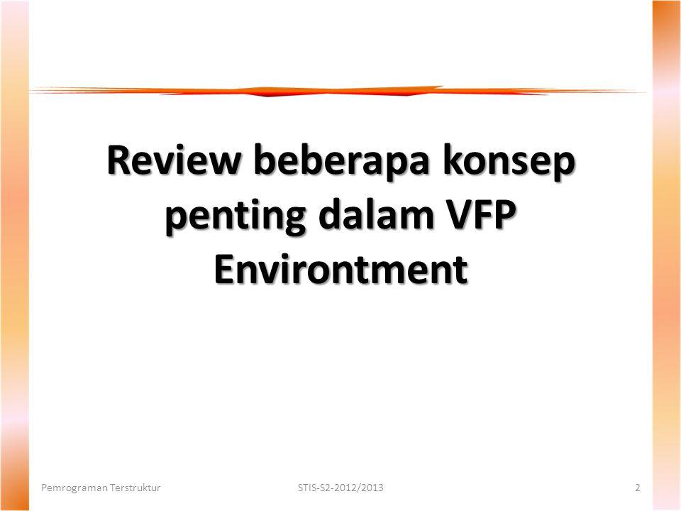 Review beberapa konsep penting dalam VFP Environtment Pemrograman TerstrukturSTIS-S2-2012/20132