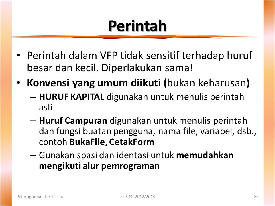Pemrograman TerstrukturSTIS-S2-2012/201330 Perintah dalam VFP tidak sensitif terhadap huruf besar dan kecil.