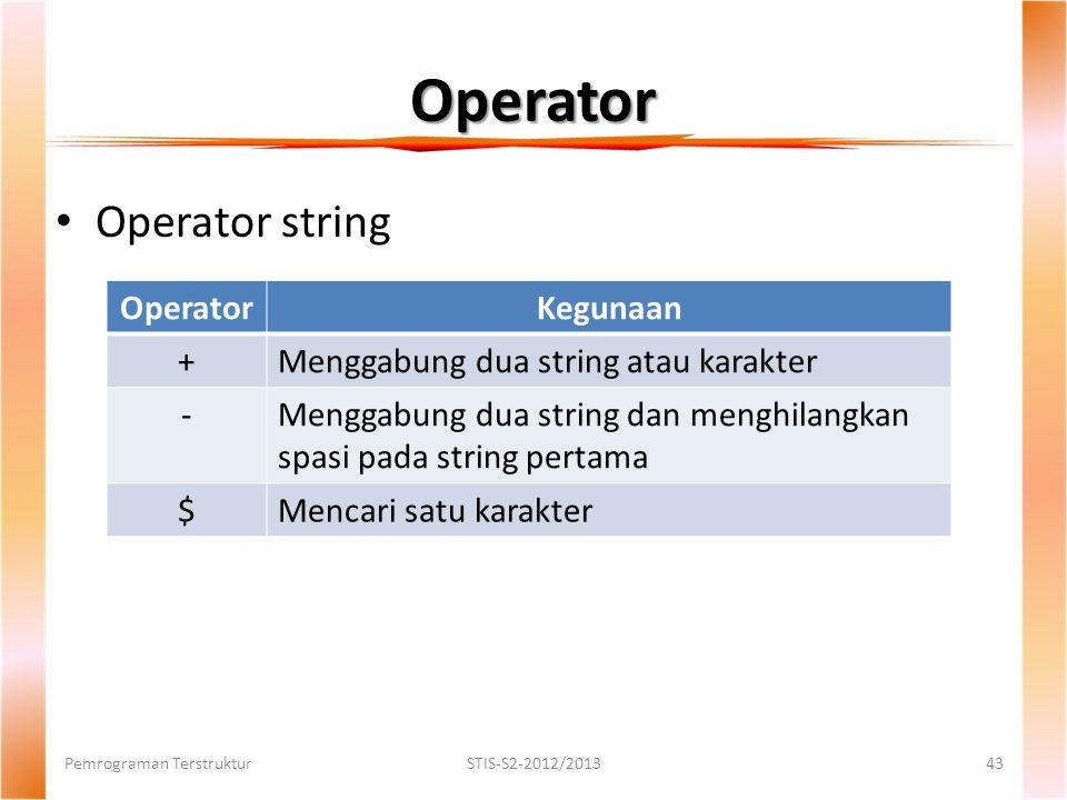 Operator Pemrograman TerstrukturSTIS-S2-2012/201343 Operator string OperatorKegunaan +Menggabung dua string atau karakter -Menggabung dua string dan menghilangkan spasi pada string pertama $Mencari satu karakter