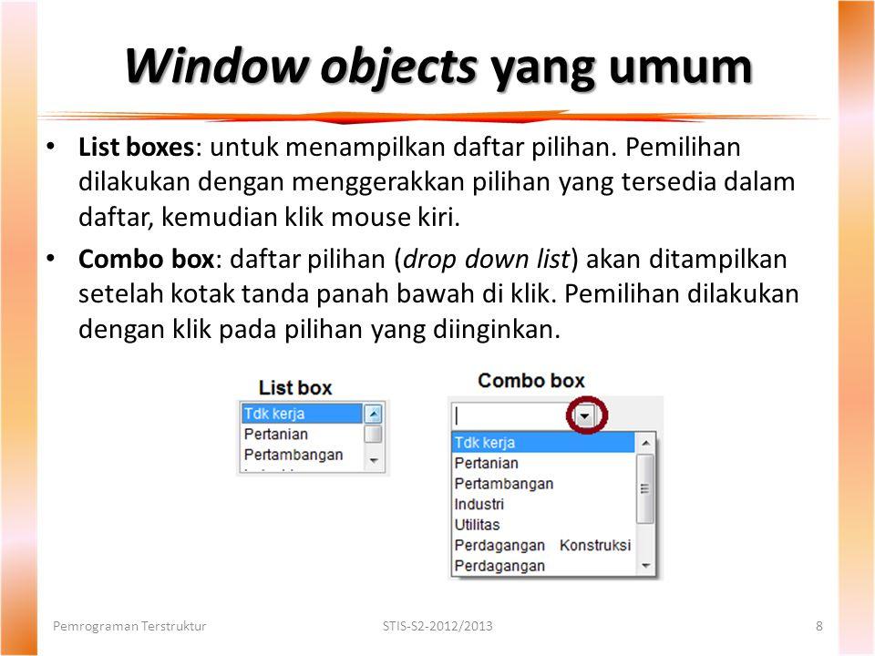 Window objects yang umum List boxes: untuk menampilkan daftar pilihan.
