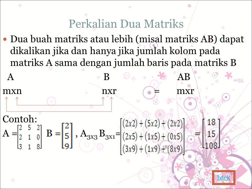Perkalian Dua Matriks Dua buah matriks atau lebih (misal matriks AB) dapat dikalikan jika dan hanya jika jumlah kolom pada matriks A sama dengan jumla
