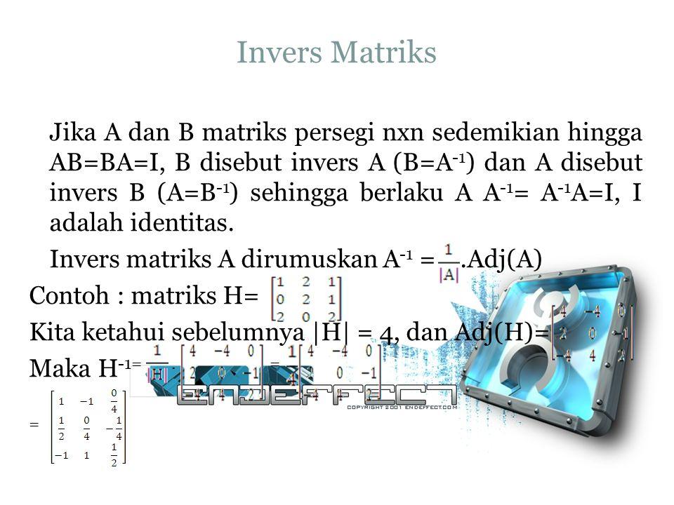 Invers Matriks Jika A dan B matriks persegi nxn sedemikian hingga AB=BA=I, B disebut invers A (B=A -1 ) dan A disebut invers B (A=B -1 ) sehingga berl